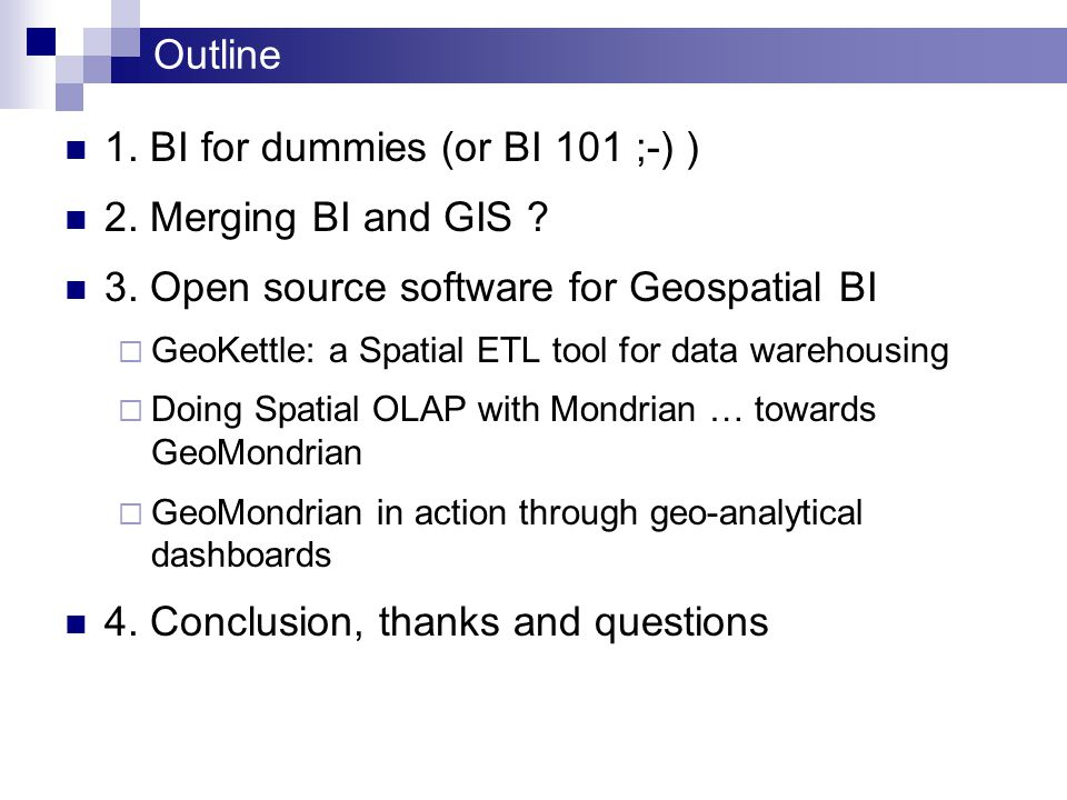 Outline 1. BI for dummies (or BI 101 ;-) ) 2. Merging BI and GIS .