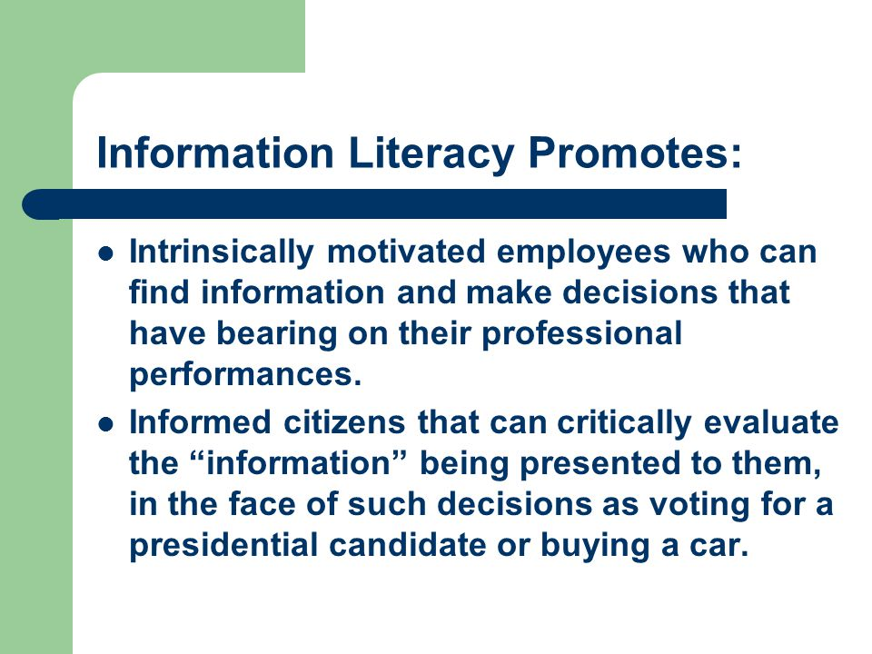 Information Literacy Promotes: Intrinsically motivated employees who can find information and make decisions that have bearing on their professional performances.