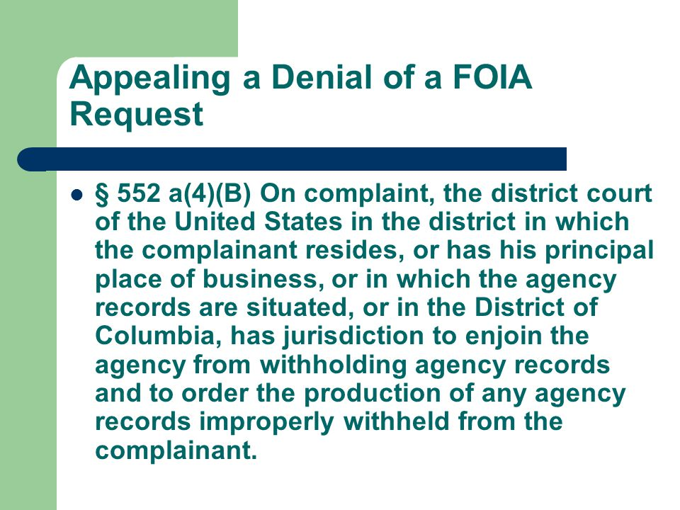 Appealing a Denial of a FOIA Request § 552 a(4)(B) On complaint, the district court of the United States in the district in which the complainant resi