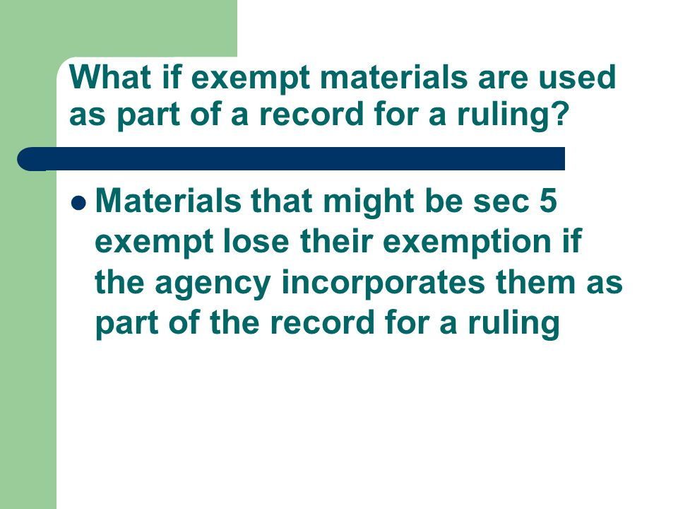What if exempt materials are used as part of a record for a ruling? Materials that might be sec 5 exempt lose their exemption if the agency incorporat