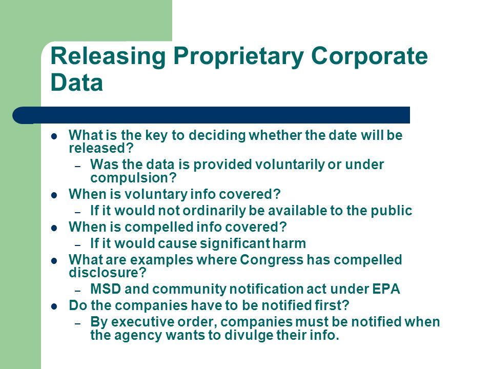 Releasing Proprietary Corporate Data What is the key to deciding whether the date will be released? – Was the data is provided voluntarily or under co