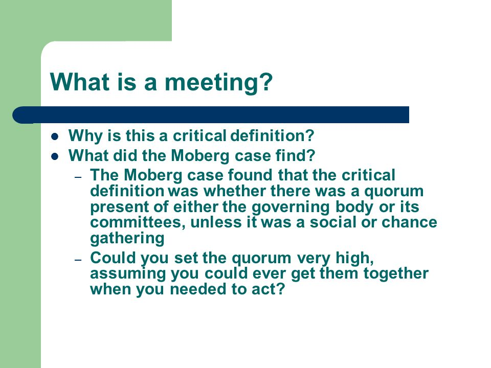 What is a meeting? Why is this a critical definition? What did the Moberg case find? – The Moberg case found that the critical definition was whether