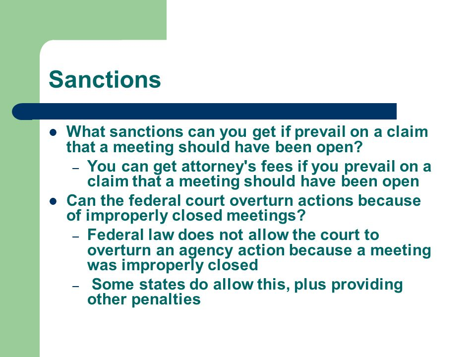 Sanctions What sanctions can you get if prevail on a claim that a meeting should have been open? – You can get attorney's fees if you prevail on a cla
