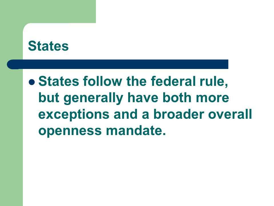 States States follow the federal rule, but generally have both more exceptions and a broader overall openness mandate.