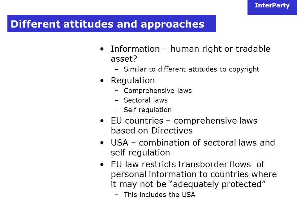 InterParty Different attitudes and approaches Information – human right or tradable asset.