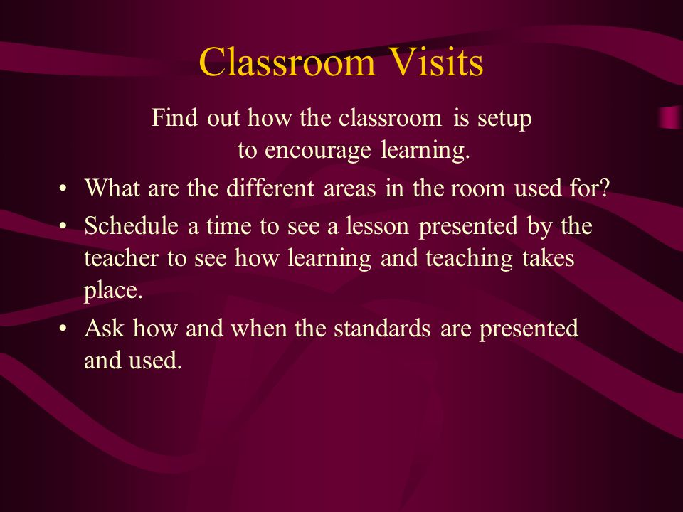 Classroom Visits Find out how the classroom is setup to encourage learning.