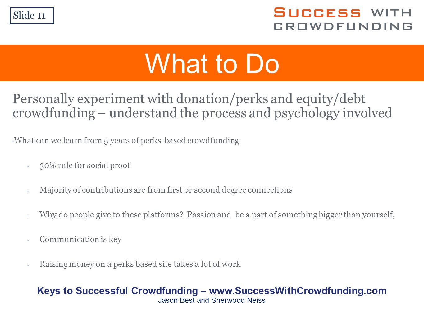 Personally experiment with donation/perks and equity/debt crowdfunding – understand the process and psychology involved What can we learn from 5 years