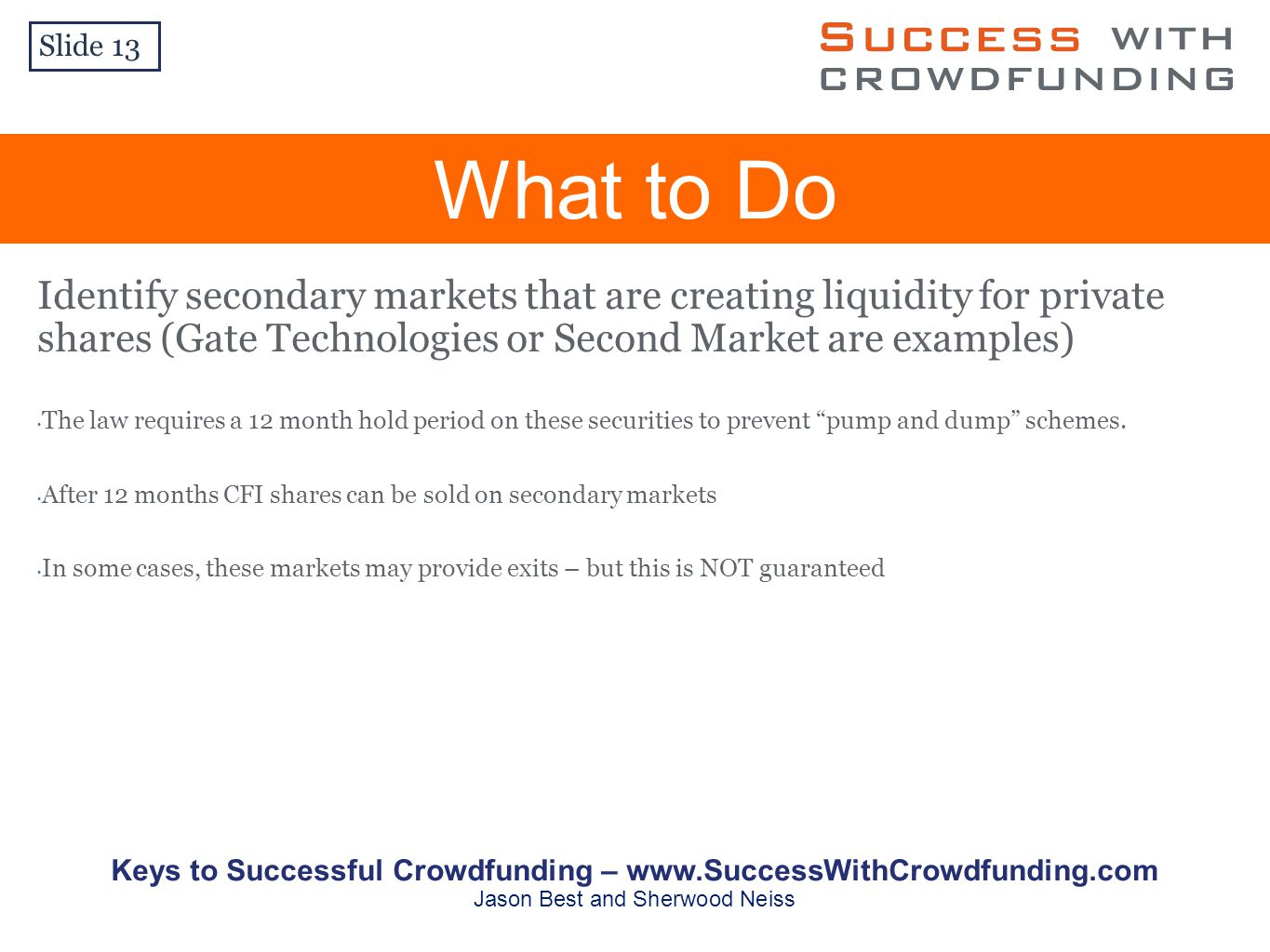 Identify secondary markets that are creating liquidity for private shares (Gate Technologies or Second Market are examples) The law requires a 12 mont