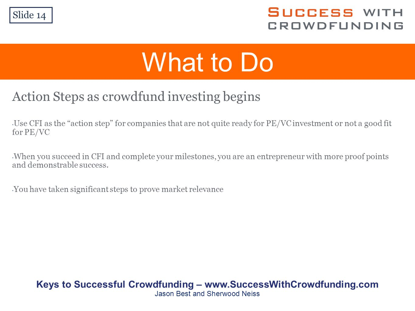 Action Steps as crowdfund investing begins Use CFI as the action step for companies that are not quite ready for PE/VC investment or not a good fit for PE/VC When you succeed in CFI and complete your milestones, you are an entrepreneur with more proof points and demonstrable success.