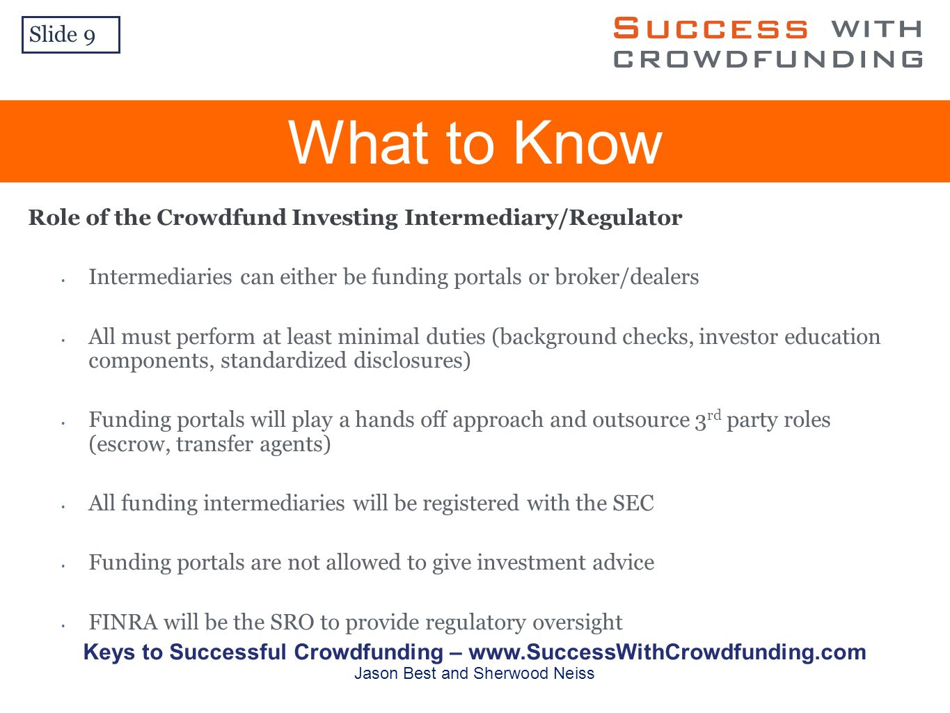 Role of the Crowdfund Investing Intermediary/Regulator Intermediaries can either be funding portals or broker/dealers All must perform at least minima