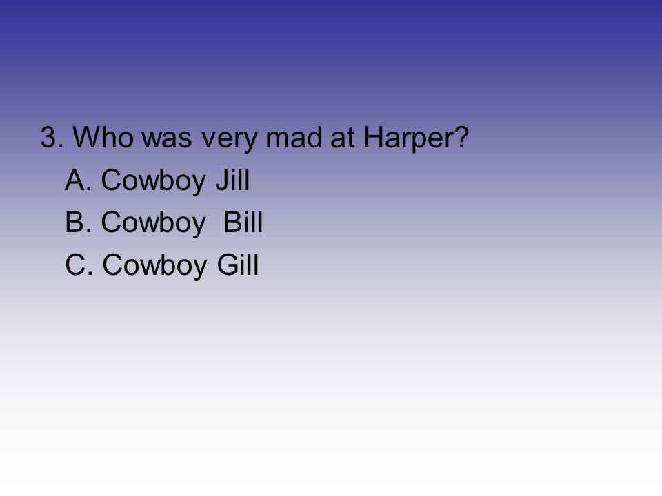 2.What did Harper accidentally kick A. The barn B. A fence C. Another horse