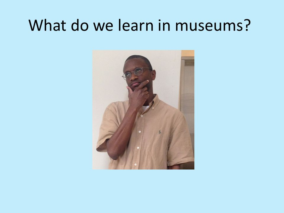 What do we learn in museums