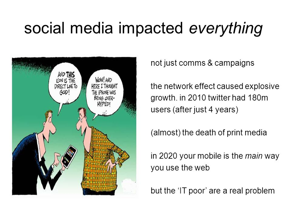 social media impacted everything not just comms & campaigns the network effect caused explosive growth.