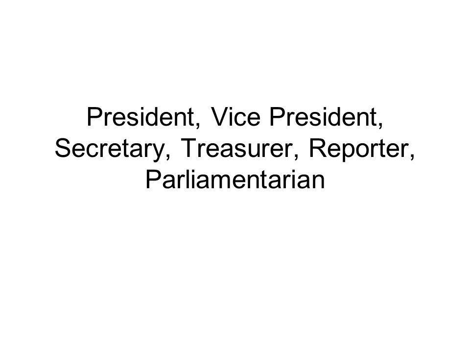 President, Vice President, Secretary, Treasurer, Reporter, Parliamentarian