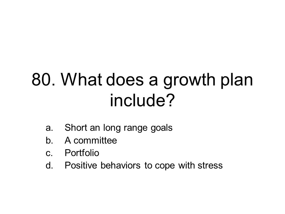 80. What does a growth plan include.