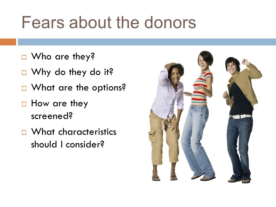 Fears about the donors  Who are they.  Why do they do it.