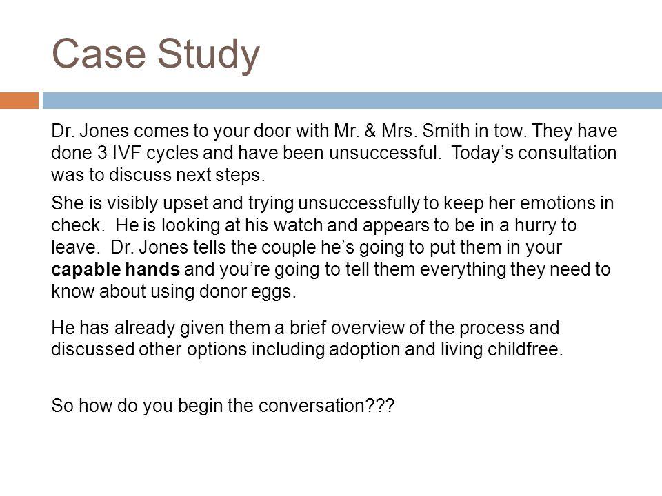 Case Study Dr. Jones comes to your door with Mr. & Mrs.