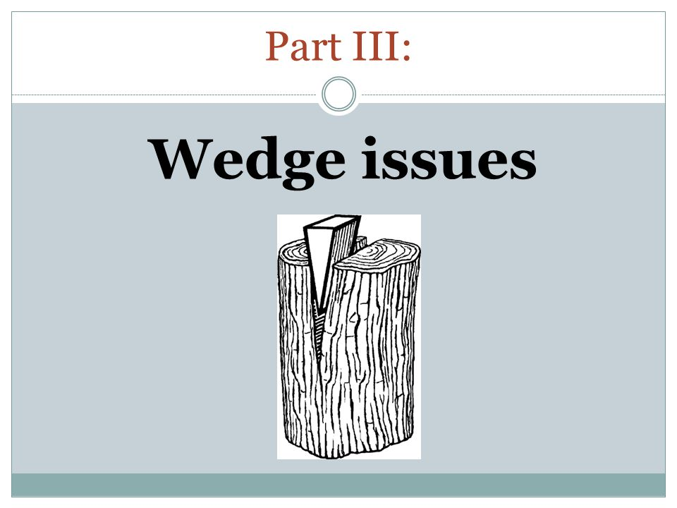 Part III: Wedge issues