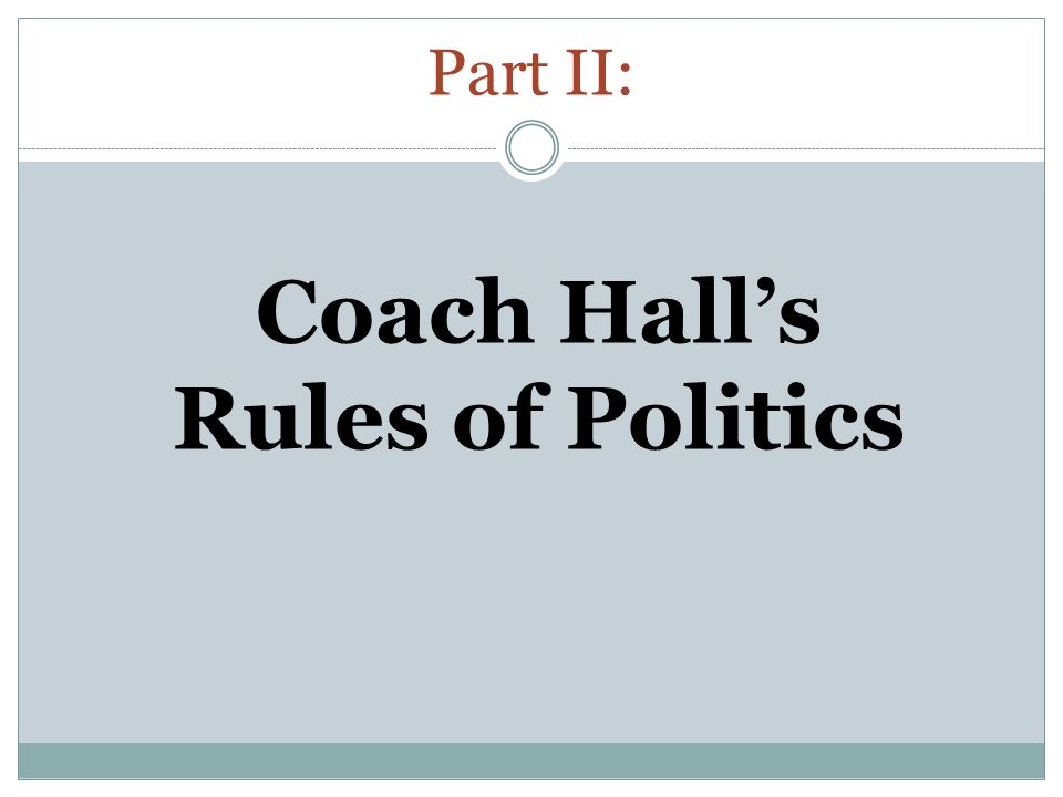 Part II: Coach Hall's Rules of Politics