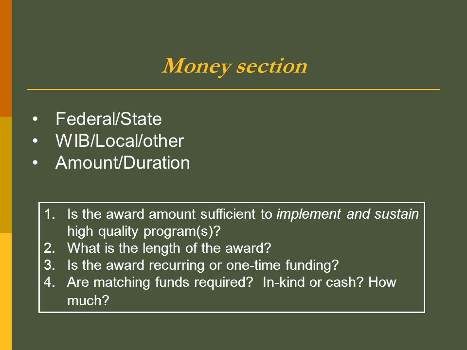 Money section Federal/State WIB/Local/other Amount/Duration 1.Is the award amount sufficient to implement and sustain high quality program(s).
