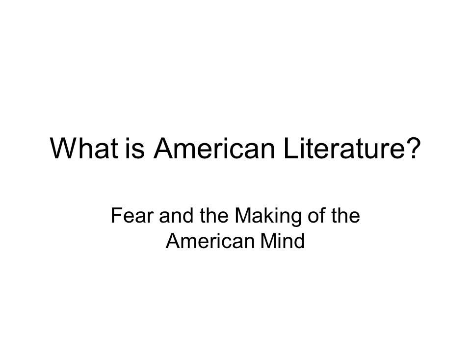 What is American Literature Fear and the Making of the American Mind