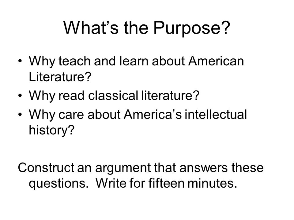 What's the Purpose. Why teach and learn about American Literature.