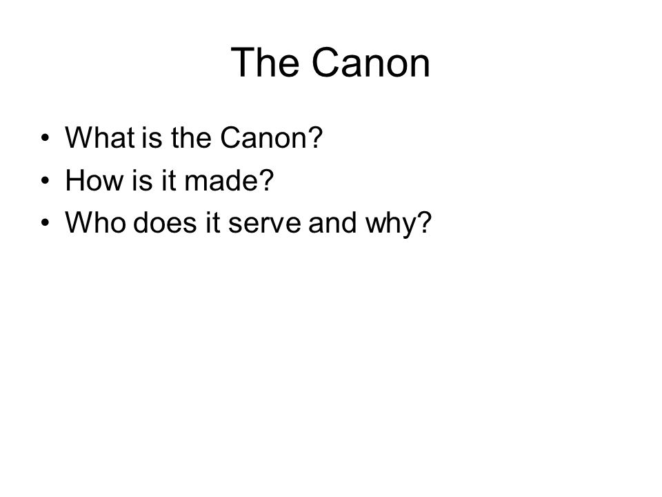 The Canon What is the Canon How is it made Who does it serve and why