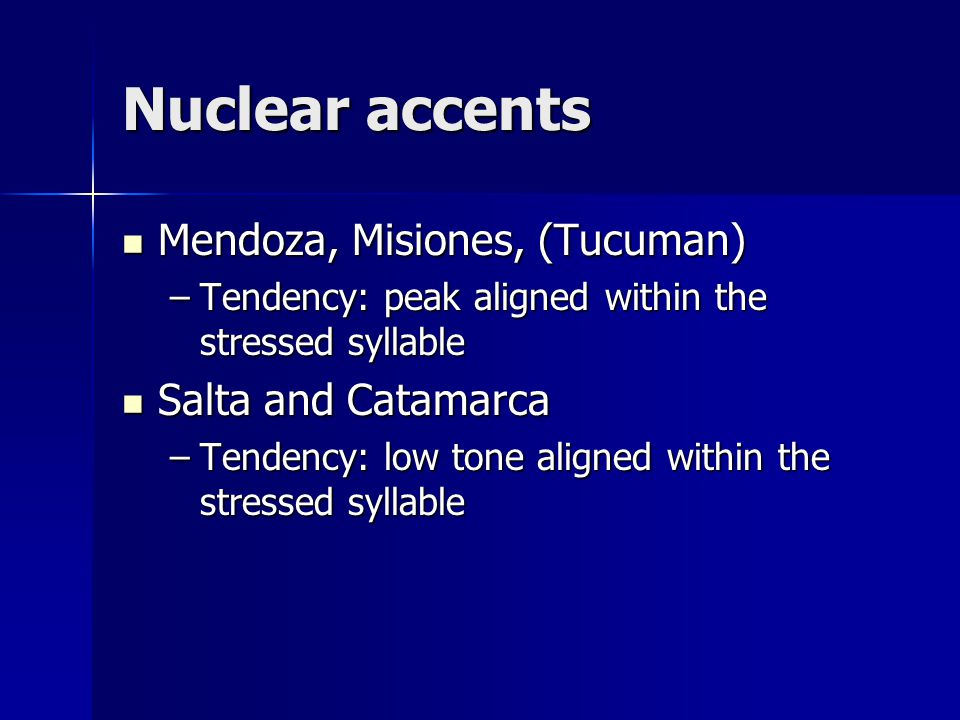 Nuclear accents Mendoza, Misiones, (Tucuman) Mendoza, Misiones, (Tucuman) –Tendency: peak aligned within the stressed syllable Salta and Catamarca Sal