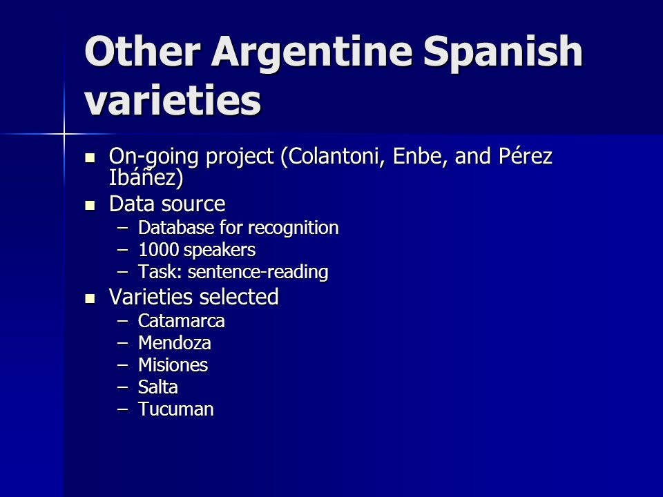 Other Argentine Spanish varieties On-going project (Colantoni, Enbe, and Pérez Ibáñez) On-going project (Colantoni, Enbe, and Pérez Ibáñez) Data sourc