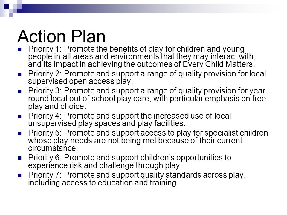 Action Plan Priority 1: Promote the benefits of play for children and young people in all areas and environments that they may interact with, and its