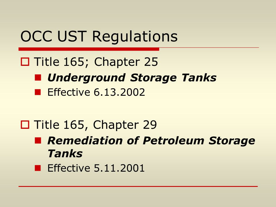 OCC UST Regulations  Title 165; Chapter 25 Underground Storage Tanks Effective 6.13.2002  Title 165, Chapter 29 Remediation of Petroleum Storage Tanks Effective 5.11.2001