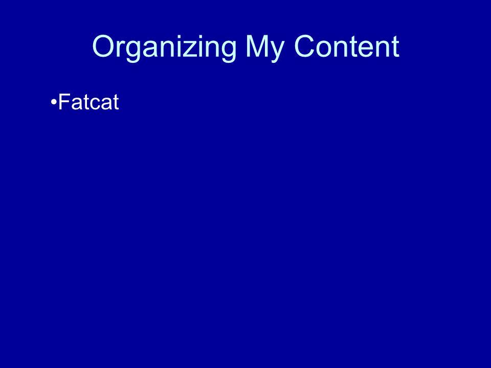Organizing My Content Fatcat
