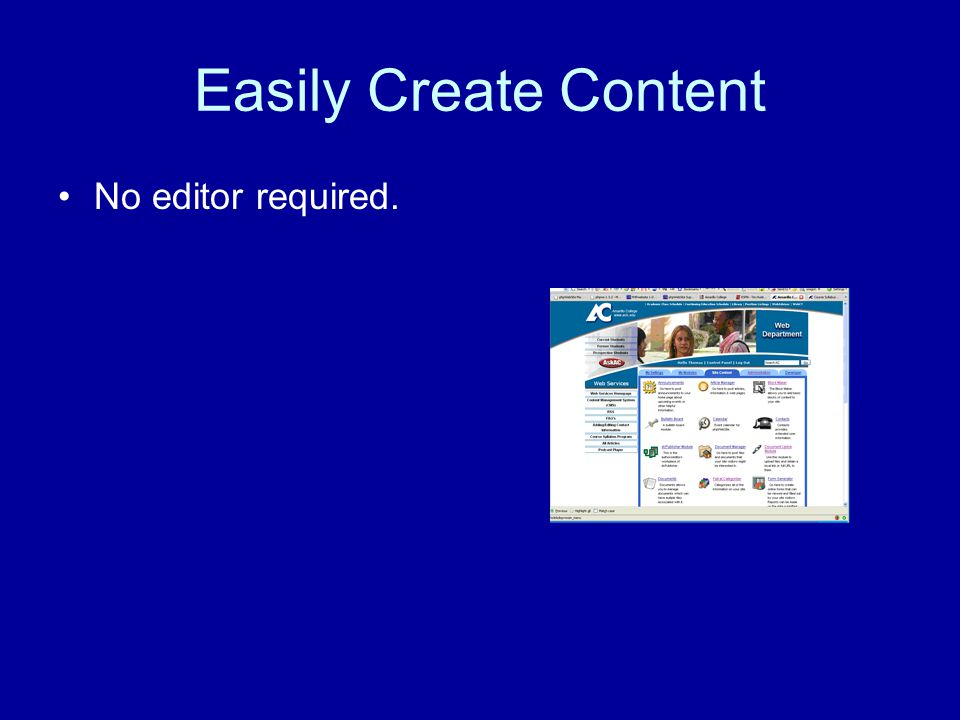 Easily Create Content No editor required.