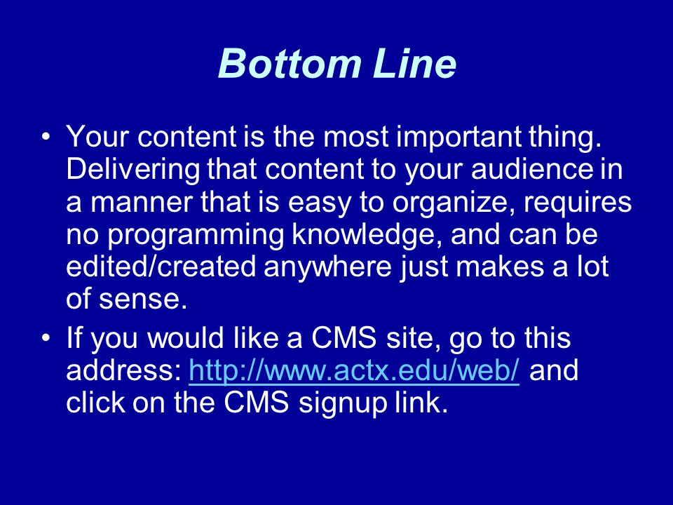 Bottom Line Your content is the most important thing.