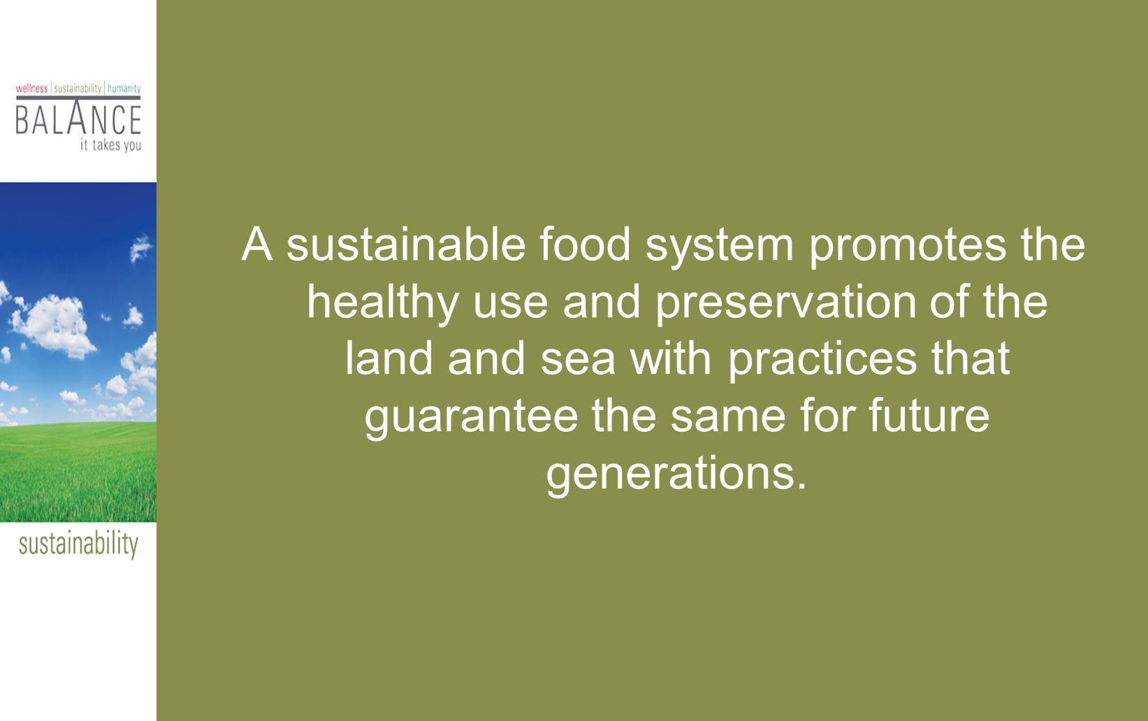 A sustainable food system promotes the healthy use and preservation of the land and sea with practices that guarantee the same for future generations.