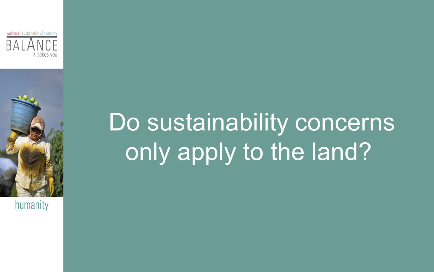Do sustainability concerns only apply to the land