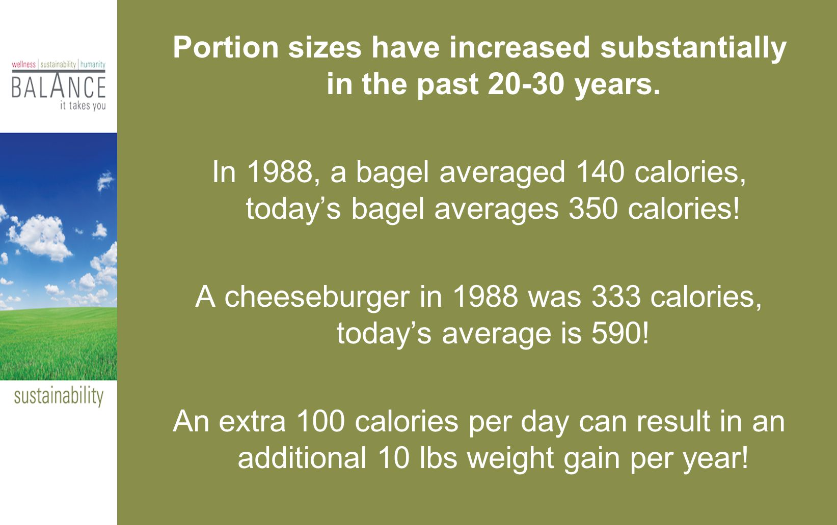 Portion sizes have increased substantially in the past 20-30 years.