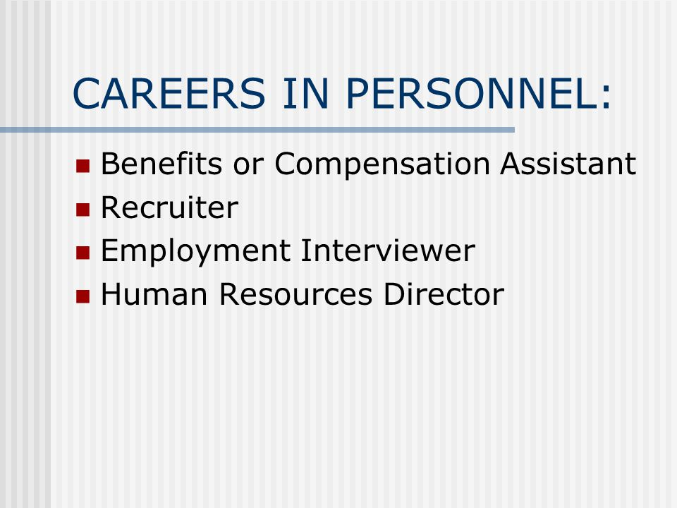 CAREERS IN PERSONNEL: Benefits or Compensation Assistant Recruiter Employment Interviewer Human Resources Director