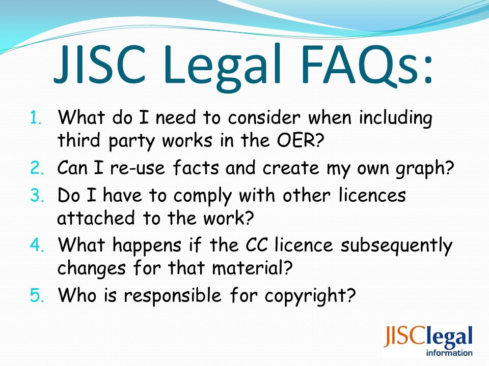 JISC Legal FAQs: 1. What do I need to consider when including third party works in the OER.
