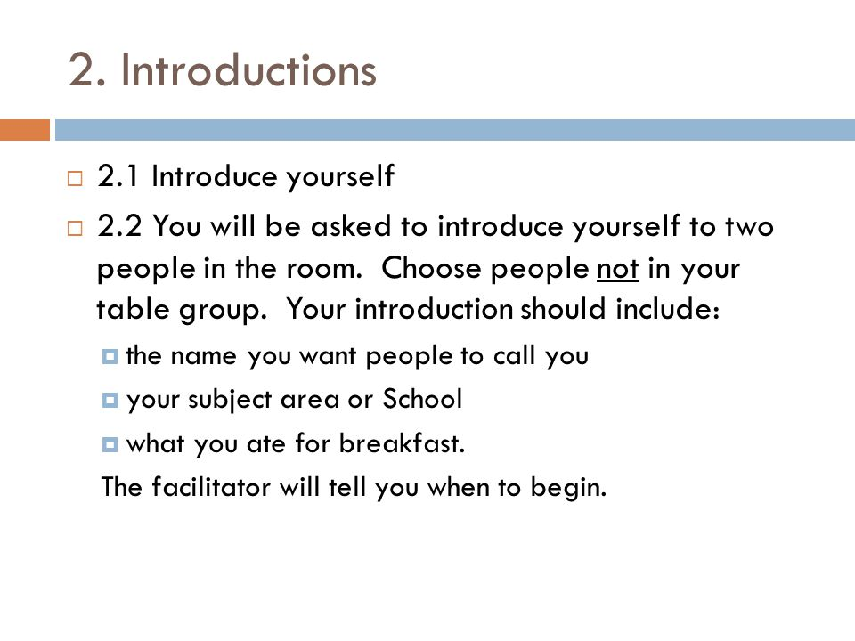  2.1 Introduce yourself  2.2 You will be asked to introduce yourself to two people in the room.