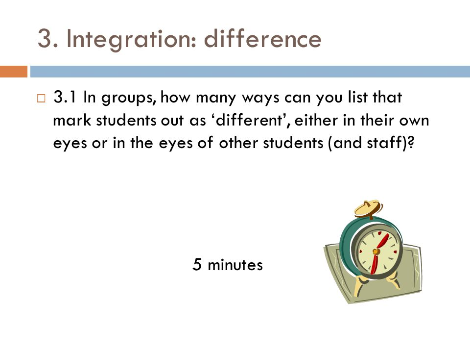  3.1 In groups, how many ways can you list that mark students out as 'different', either in their own eyes or in the eyes of other students (and staff).
