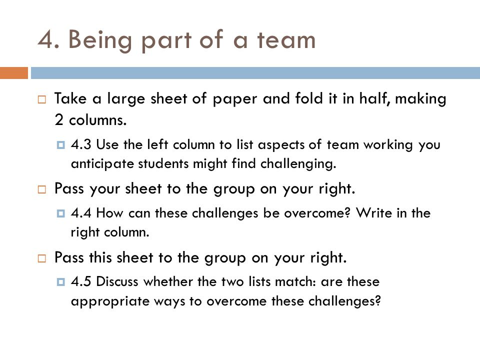 4. Being part of a team  Take a large sheet of paper and fold it in half, making 2 columns.