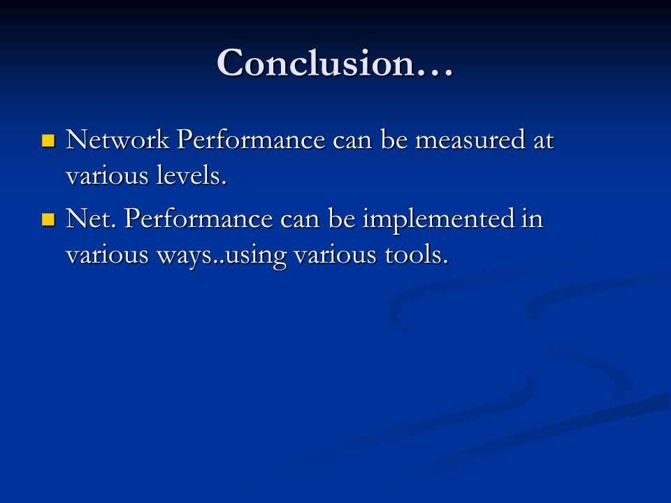 Conclusion… Network Performance can be measured at various levels. Network Performance can be measured at various levels. Net. Performance can be impl