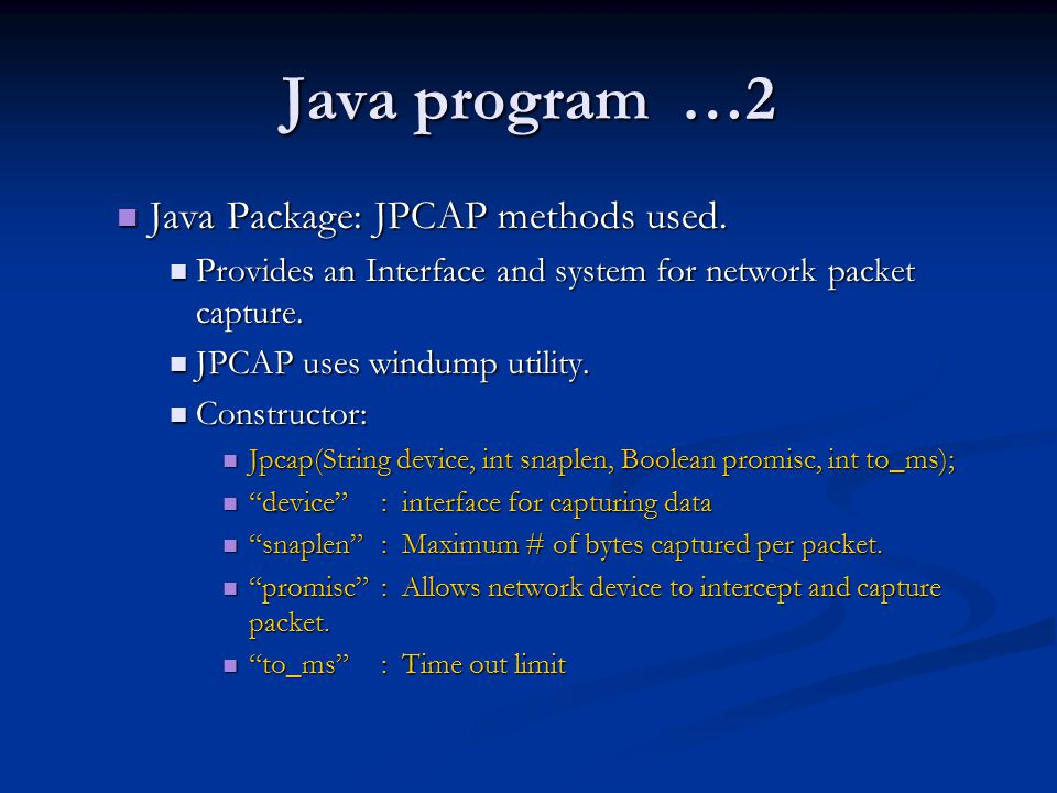 Java program …2 Java Package: JPCAP methods used. Java Package: JPCAP methods used. Provides an Interface and system for network packet capture. Provi