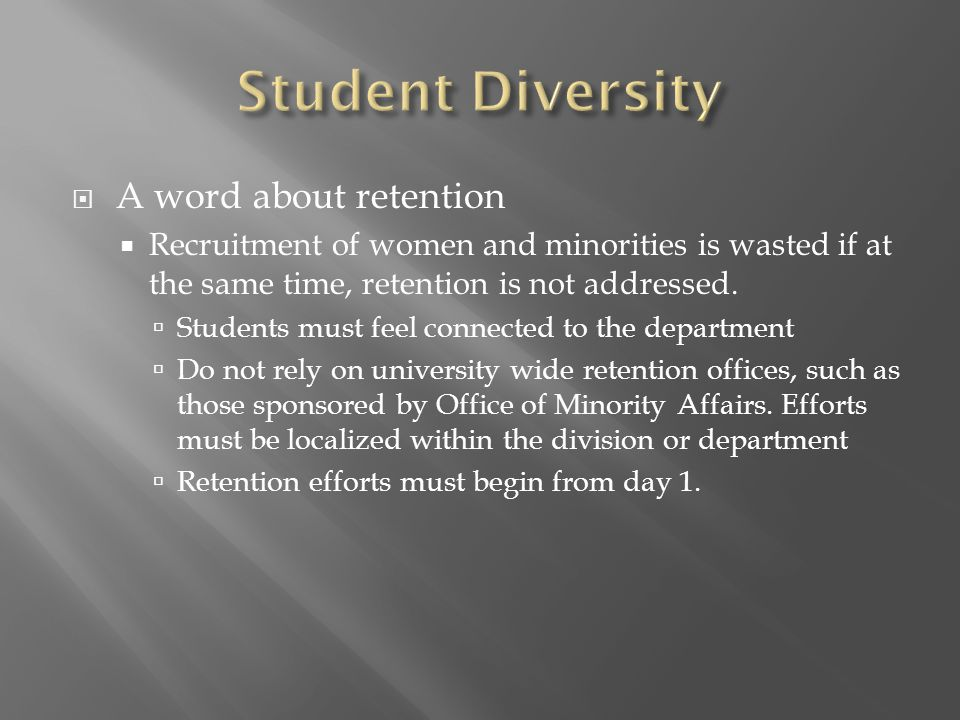  A word about retention  Recruitment of women and minorities is wasted if at the same time, retention is not addressed.