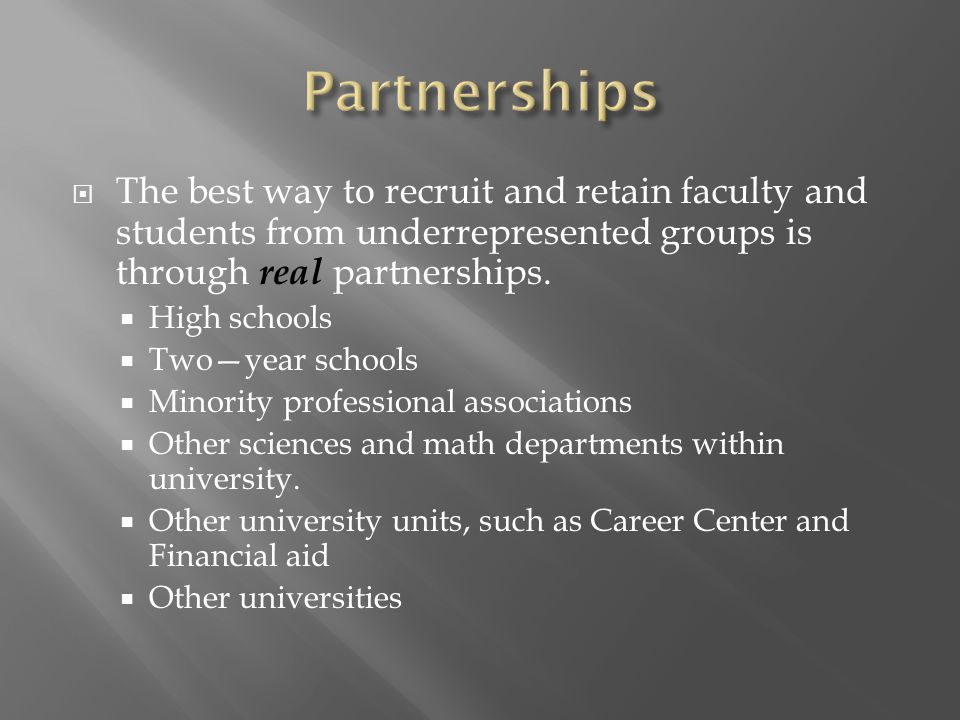  The best way to recruit and retain faculty and students from underrepresented groups is through real partnerships.