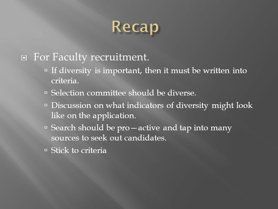  For Faculty recruitment.  If diversity is important, then it must be written into criteria.