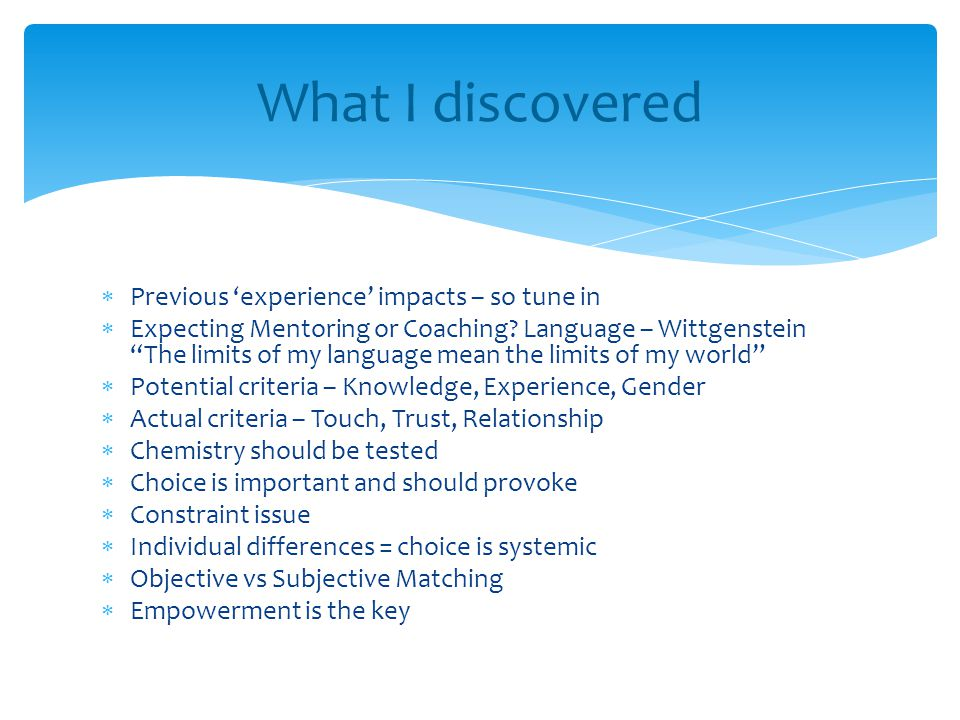  Previous 'experience' impacts – so tune in  Expecting Mentoring or Coaching.