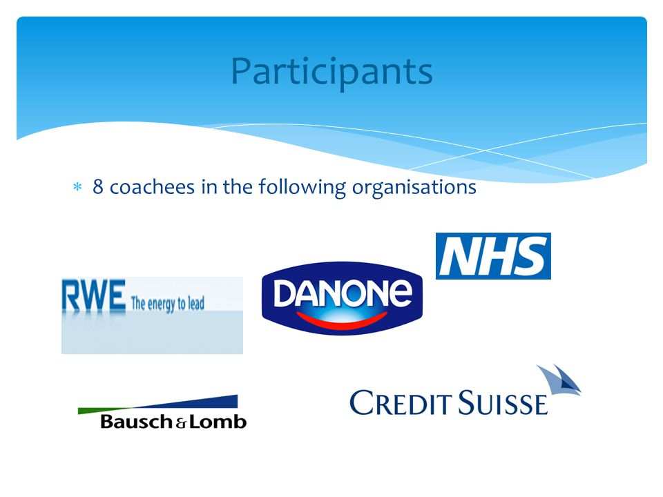  8 coachees in the following organisations Participants