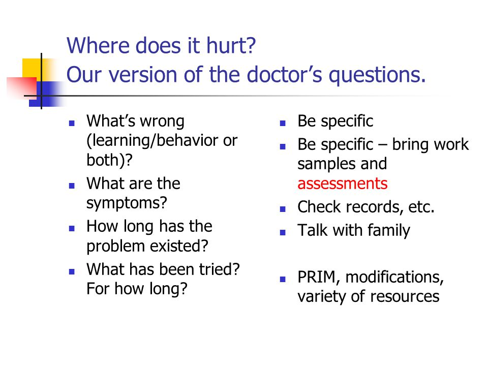 Where does it hurt. Our version of the doctor's questions.